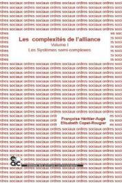 HERITIER Françoise, COPET-ROUGIER Elisabeth (Editeurs) - Les complexités de l'alliance. Tome 1: Les systèmes semi-complexes