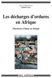 CISSE Oumar (sous la direction de) - Les décharges d'ordures en Afrique. Mbeubeuss à Dakar au Sénégal