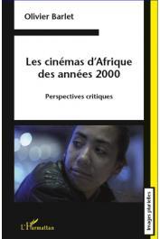BARLET Olivier - Les cinémas d'Afrique des années 2000. Perspectives critiques