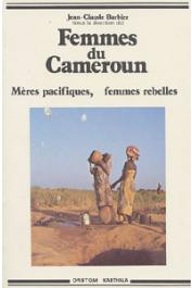 BARBIER Jean-Claude, (éditeur) - Femmes du Cameroun. Mères pacifiques, femmes rebelles