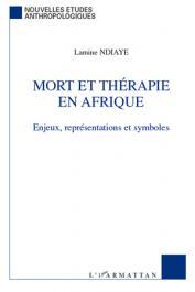 NDIAYE Lamine - Mort et thérapie en Afrique. Enjeux, représentations et symboles