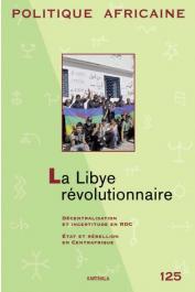 Politique Africaine - 125 / La Libye révolutionnaire