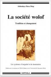DIOP Abdoulaye Bara - La société Wolof. tradition et changement: les systèmes d'inégalité et de domination