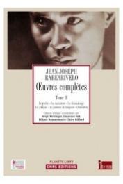RABEARIVELO Jean-Joseph - Œuvres complètes. Tome II: Le poète - Le narrateur - Le dramaturge - Le critique - Le passeur de langues - L'historien.