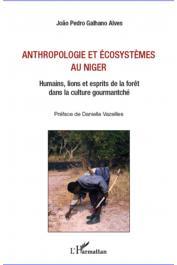 GALHANO ALVES Joao Pedro - Anthropologie et écosystèmes au Niger. Humains, lions et esprits de la forêt dans la culture gourmantché