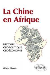 MBABIA Olivier - La Chine en Afrique. Histoire, géopolitique, géoéconomie