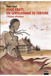 COSSI Paolo - Hugo Pratt, un gentilhomme de fortune. Tome 1: visions africaines