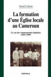 JOHNSON Samuel D. - La formation d'une église locale au Cameroun. Le cas des communautés baptistes (1841-1949)