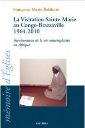 BALEKORO Françoise-Marie - La Visitation Sainte-Marie au Congo-Brazzaville 1964-2010. Inculturation de la vie contemplative en Afrique