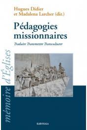 DIDIER Hugues, LARCHER Madalena (sous la direction de) -  Pédagogies missionnaires. Traduire, transmettre, transculturer