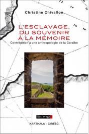 CHIVALLON Christine - L'esclavage, du souvenir à la mémoire. Contribution à une anthropologie de la Caraïbe