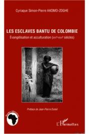 AKOMO-ZOGHE Cyriaque Simon-Pierre - Les esclaves bantu de Colombie. Evangélisation et acculturation (XVIe-XVIIe siècles)
