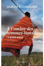 ROUMEGUERE Isabelle - A l'ombre des hommes-lions j'ai grandi maasai. Témoignage