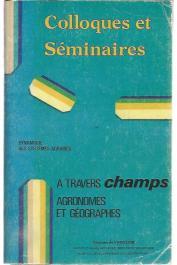 BLANC-PAMARD Chantal, LERICOLLAIS André - Dynamique des systèmes agraires 1 - A travers champs. Agronomes et géographes