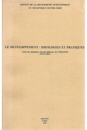 COUTY Philippe, PONTIE Guy, ROBINEAU Claude (Textes réunis par) - Le Développement: idéologies et pratiques. Actes du séminaire interdisciplinaire de l'ORSTOM (1978-1981)