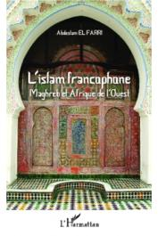 EL FARRI Abdeslam - L'Islam francophone. Maghreb et Afrique de l'Ouest