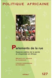 Politique africaine - 127 - Parlements de la rue. Espaces publics de la parole et citoyenneté