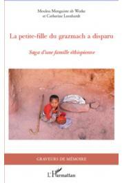 MOULOU MENGUISTE ab WORKE, LEENHARDT Catherine - La petite fille du Grazmach a disparu. Saga d'une famille éthiopienne
