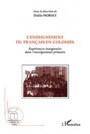 MORSLY Dalila (sous la direction de) - L'enseignement du français en colonies - Expériences inaugurales dans l'enseignement primaire