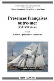 Académie des Sciences d'Outre-Mer - Présences françaises outre-mer. (XVIe - XXIe siècles) - Tome I. Histoire: périodes et continents