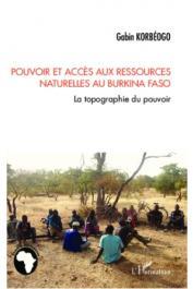 KORBEOGO Gabin - Pouvoir et accès aux ressources naturelles au Burkina Faso. La topographie du pouvoir
