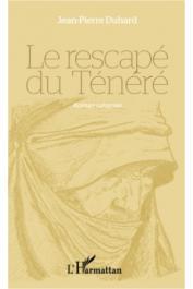 DUHARD Jean-Pierre - Le rescapé du Ténéré. Roman saharien