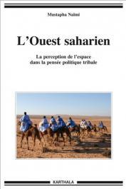 NAIMI Mustapha - L'Ouest saharien. La perception de l'espace dans la pensée politique tribale