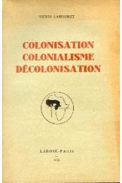 LABOURET Henri - Colonisation, colonialisme, décolonisation
