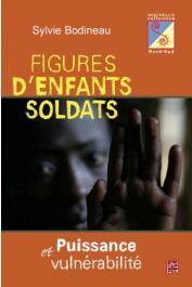 BODINEAU Sylvie - Figures d'enfants soldats. Puissance et vulnérabilité