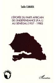 CAMARA Sadio - L'épopée du Parti Africain de l'Indépendance (P.A.I.) au Sénégal (1957-1980)