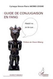 AKOMO-ZOGHE Cyriaque Simon-Pierre - Guide de conjugaison en Fang. Madzô na… Je dis que….