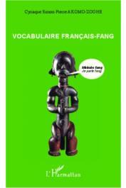 AKOMO-ZOGHE Cyriaque Simon-Pierre - Vocabulaire Français-Fang. Makobe fang / Je parle Fang