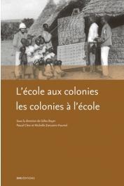 BOYER Gilles, CLERC Pascal, ZANCARINI-FOURNEL Michelle (édité par) - L'école aux colonies, les colonies à l'école