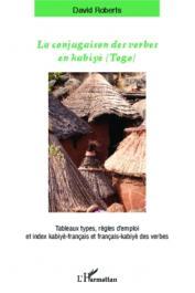 ROBERTS David - La conjugaison des verbes en Kabiyè (Togo). Tableaux types, règles d'emploi et index kabiyè-français et français-kabiyè des verbes