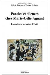 BOUCHER Colette, SPEAR Thomas C. (sous la direction de) - Paroles et silences chez Marie-Cecile Agnant. L'oublieuse mémoire d'Haïti
