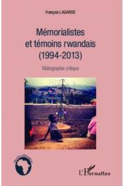 LAGARDE François - Mémorialistes et témoins rwandais (1994-2013) Bibliographie critique