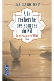 DEREY Jean-Claude - A la recherche des sources du Nil. Le pire caprice d'Allah