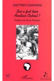CASTANHEIRA José Pedro - Qui a fait tuer Amilcar Cabral ?