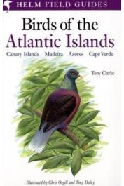 CLARKE Tony - Field Guide to the Birds of the Atlantic Islands: Canary Islands, Madeira, Azores, Cape Verde