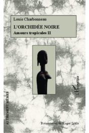 CHARBONNEAU Louis - L'orchidée noire. Amours tropicales II