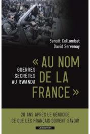 """COLLOMBAT Benoït, SERVENAY David - """"Au nom de la France"""". Guerres secrètes au Rwanda. 20 ans après le génocide ce que les Français doivent savoir"""
