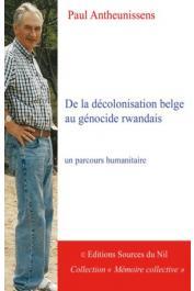 ANTHEUNISSENS Paul - De la décolonisation belge au génocide rwandais: un parcours humanitaire
