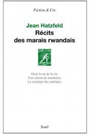 HATZFELD Jean - Récits des marais rwandais: Dans le nu de la vie - Une saison de machettes - La stratégie des antilopes