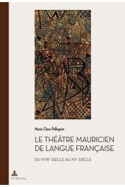 PELLEGRINI Maria Clara - Le théâtre mauricien de langue française du XVIIIe au XXe siècle