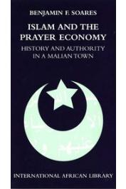 SOARES Benjamin F. - Islam And the Prayer Economy: History And Authority in a Malian Town