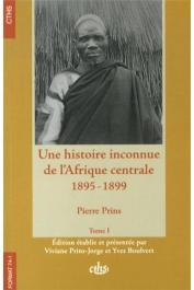 PRINS Pierre, BOULVERT Yves, PRINS-JORGE Viviane (édition établie et présentée par) - Une histoire inconnue de l'Afrique centrale, 1895-1899: Pierre Prins