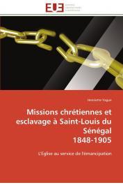 YAGUE Henriette - Missions chrétiennes et esclavage à Saint-Louis du Sénégal 1848-1905: L'Eglise au service de l'émancipation
