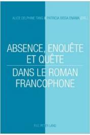 TANG Alice Delphine, BISSA ENAMA Patricia (sous la direction de) - Absence, enquête et quête dans le roman francophone