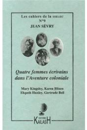 Cahiers de la SIELEC ; 09, SEVRY Jean - Quatre femmes écrivains dans l'aventure coloniale : Mary Kingsley, Karen Blixen, Elspeth Huxley, Gertrude Bell