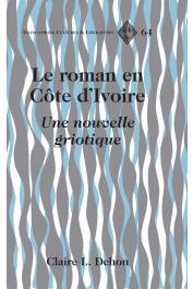 DEHON Claire-L. - Le roman en Côte d'Ivoire: Une nouvelle griotique